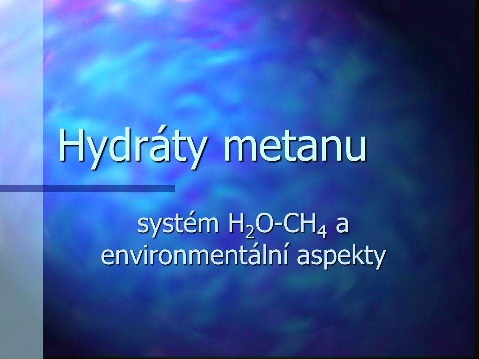 Hydráty metanu systém H 2 O-CH 4 a environmentální aspekty