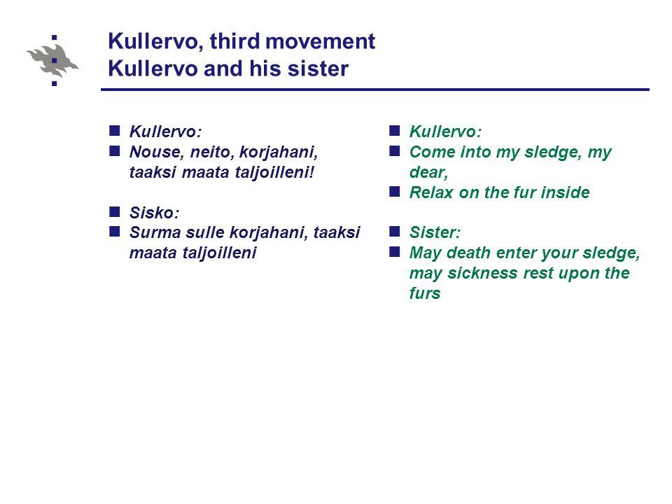 Kullervo, third movement Kullervo and his sister Kullervo: Nouse, neito, korjahani, taaksi maata taljoilleni.