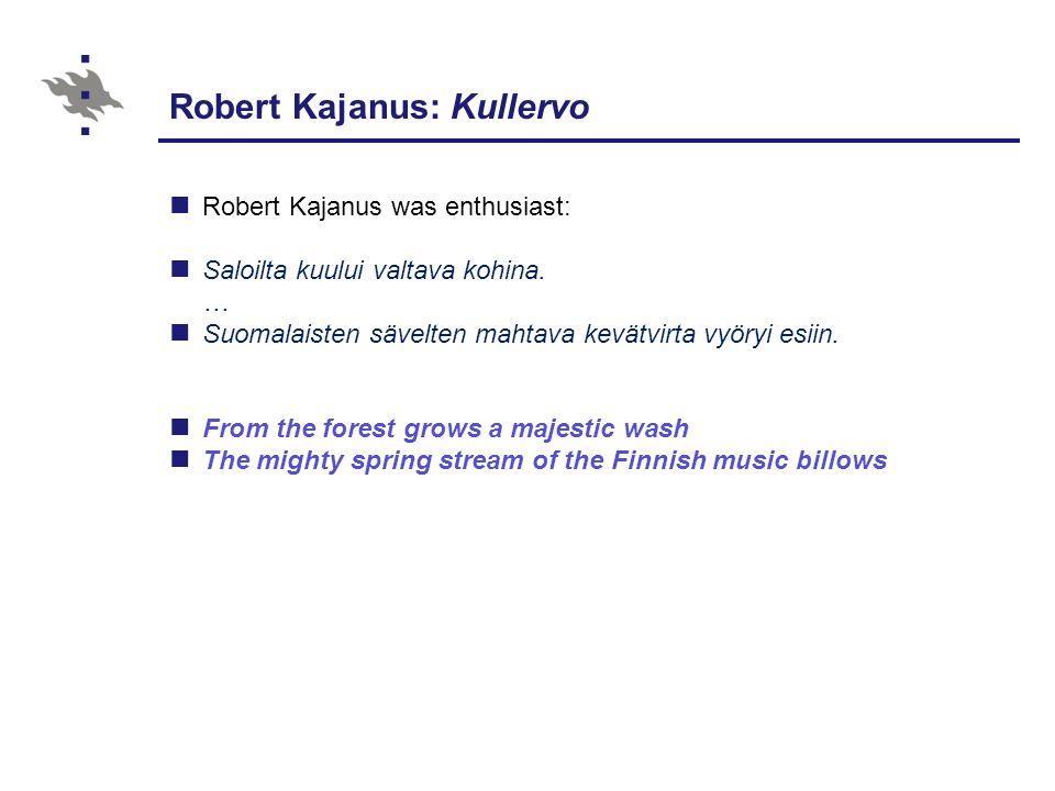 Robert Kajanus: Kullervo Robert Kajanus was enthusiast: Saloilta kuului valtava kohina.