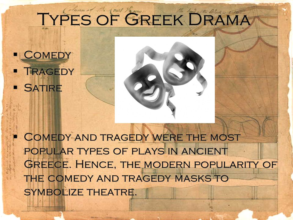 Types of Greek Drama  Comedy  Tragedy  Satire  Comedy and tragedy were the most popular types of plays in ancient Greece.