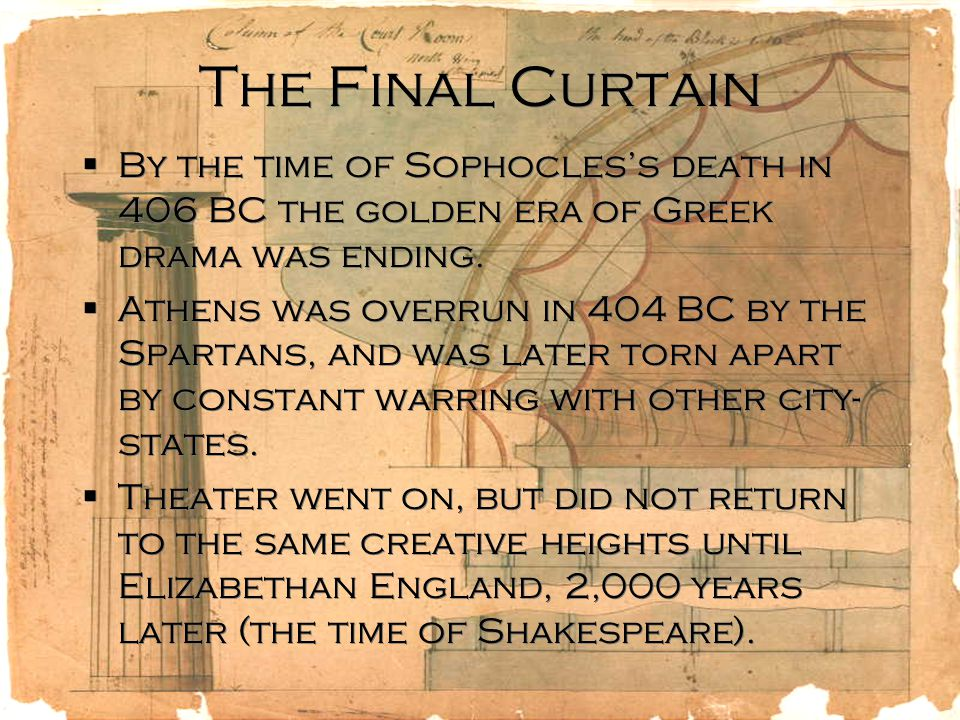 The Final Curtain  By the time of Sophocles's death in 406 BC the golden era of Greek drama was ending.