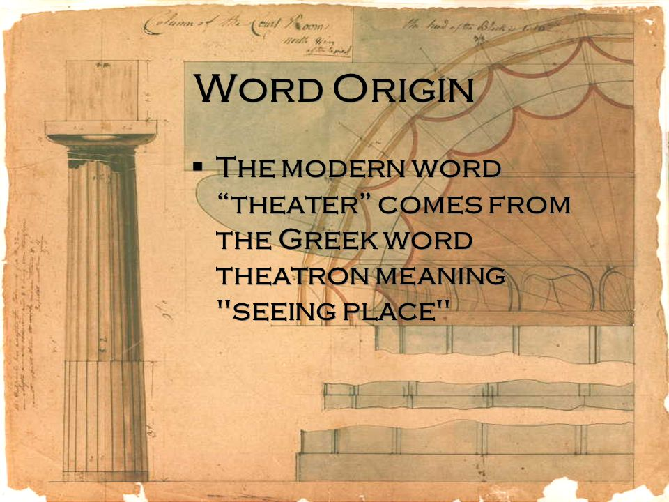 """Word Origin  The modern word """"theater"""" comes from the Greek word theatron meaning"""
