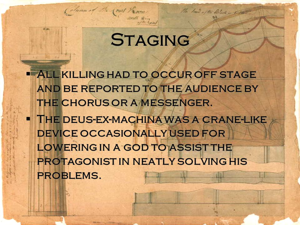 Staging  All killing had to occur off stage and be reported to the audience by the chorus or a messenger.  The deus-ex-machina was a crane-like devi