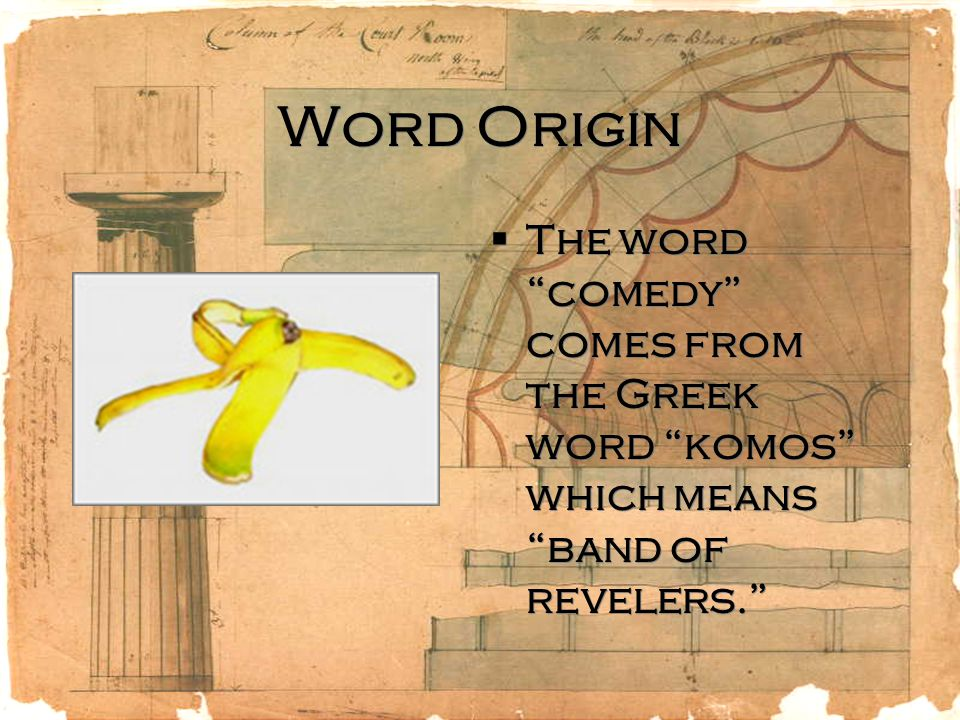 """Word Origin  The word """"comedy"""" comes from the Greek word """"komos"""" which means """"band of revelers."""""""