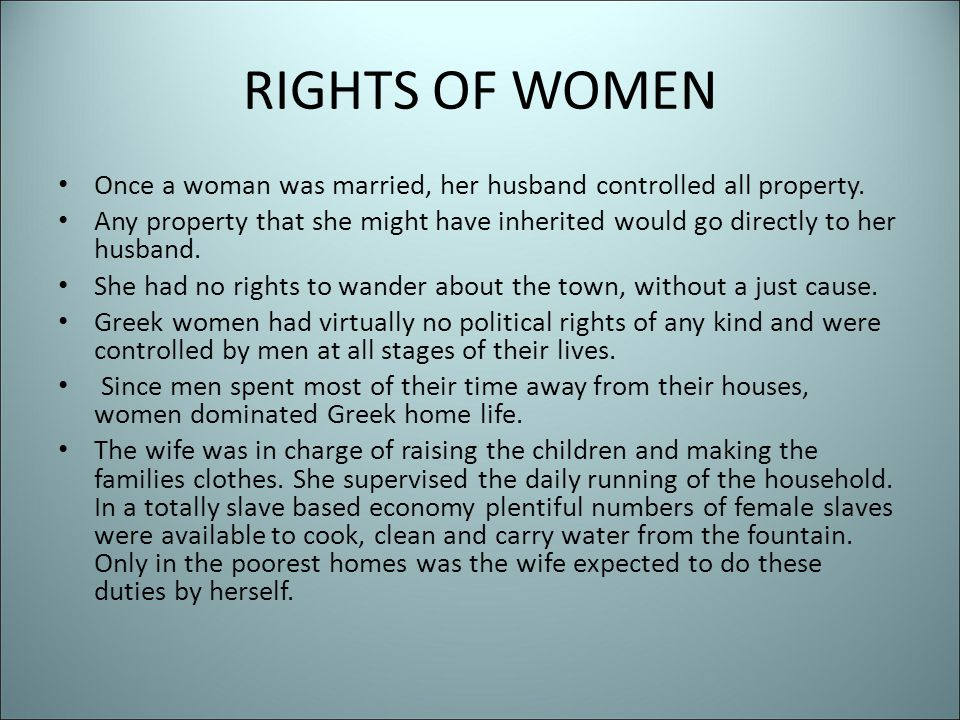RIGHTS OF WOMEN Once a woman was married, her husband controlled all property. Any property that she might have inherited would go directly to her hus