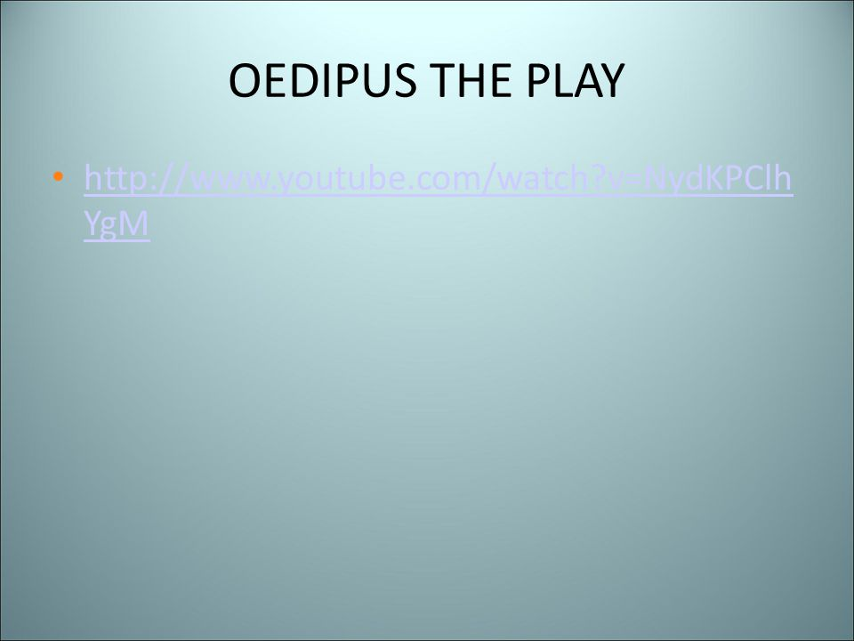 OEDIPUS THE PLAY http://www.youtube.com/watch?v=NydKPClh YgM http://www.youtube.com/watch?v=NydKPClh YgM
