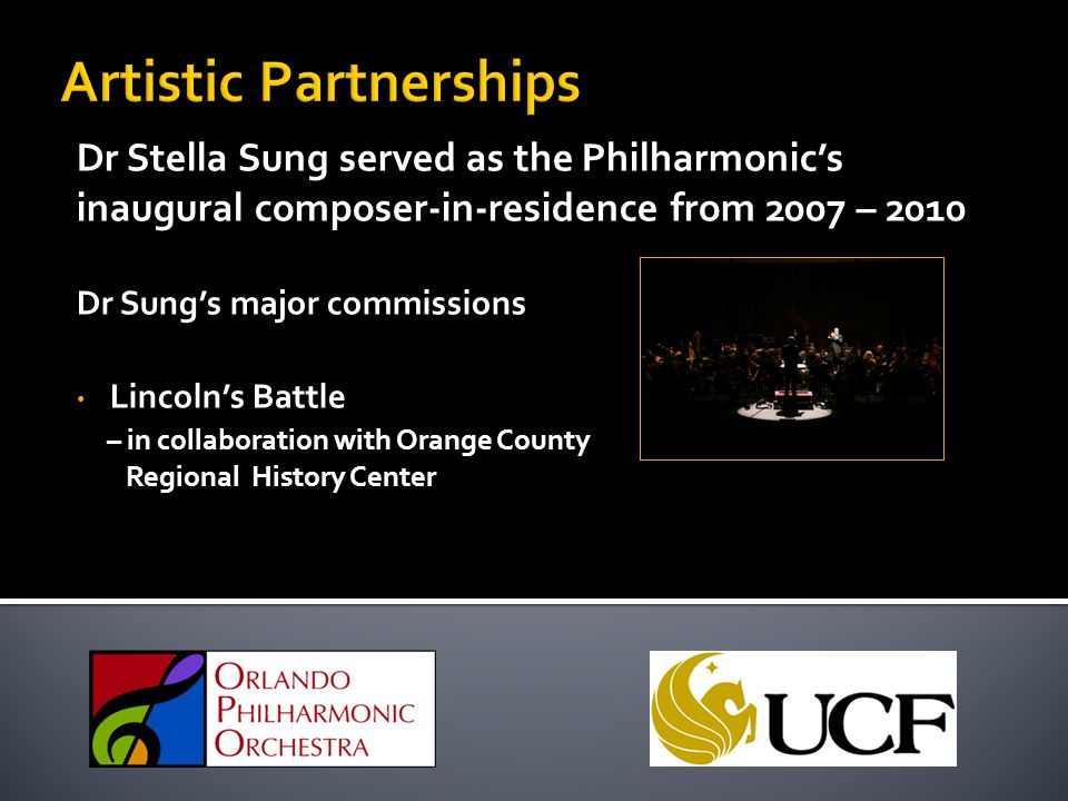 Dr Stella Sung served as the Philharmonic's inaugural composer-in-residence from 2007 – 2010 Dr Sung's major commissions Lincoln's Battle – in collaboration with Orange County Regional History Center