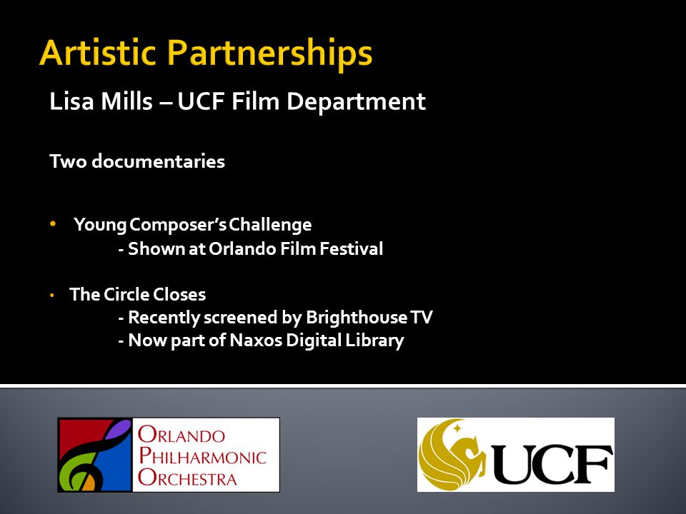 Lisa Mills – UCF Film Department Two documentaries Young Composer's Challenge - Shown at Orlando Film Festival The Circle Closes - Recently screened b