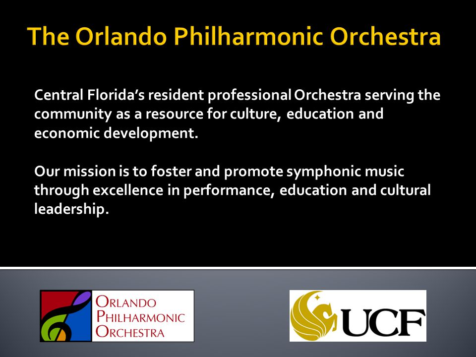 Central Florida's resident professional Orchestra serving the community as a resource for culture, education and economic development. Our mission is