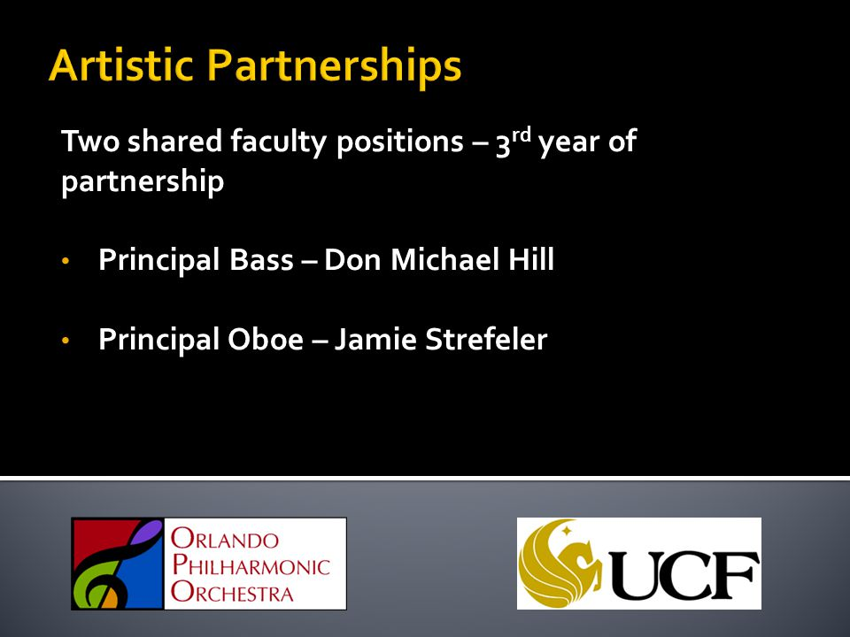 Two shared faculty positions – 3 rd year of partnership Principal Bass – Don Michael Hill Principal Oboe – Jamie Strefeler