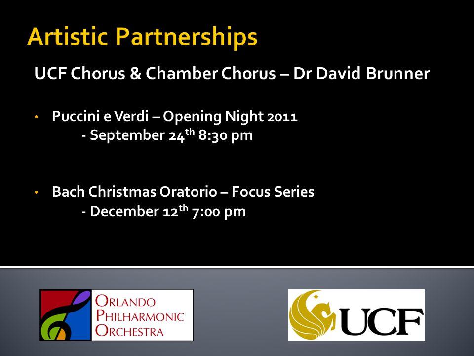 UCF Chorus & Chamber Chorus – Dr David Brunner Puccini e Verdi – Opening Night 2011 - September 24 th 8:30 pm Bach Christmas Oratorio – Focus Series -