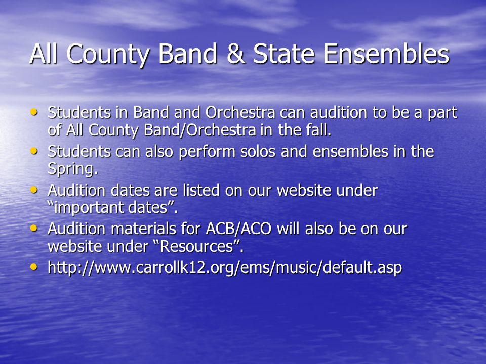 All County Band & State Ensembles Students in Band and Orchestra can audition to be a part of All County Band/Orchestra in the fall.