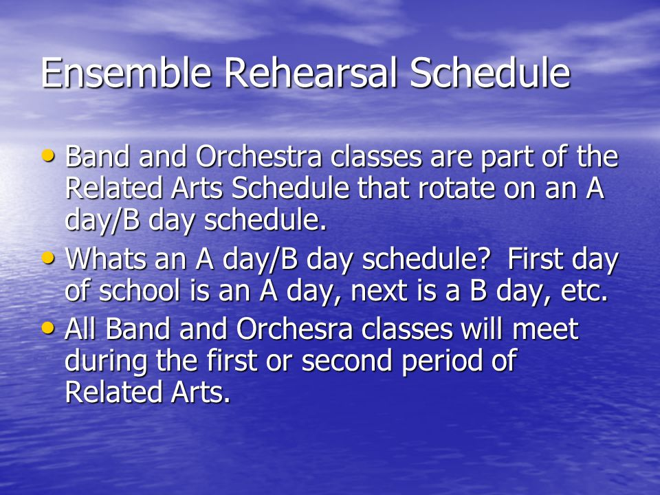 Ensemble Rehearsal Schedule Band and Orchestra classes are part of the Related Arts Schedule that rotate on an A day/B day schedule.