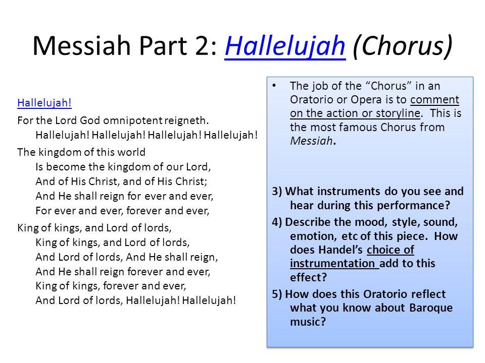 Messiah Part 2: Hallelujah (Chorus)Hallelujah Hallelujah! For the Lord God omnipotent reigneth. Hallelujah! Hallelujah! Hallelujah! Hallelujah! The ki