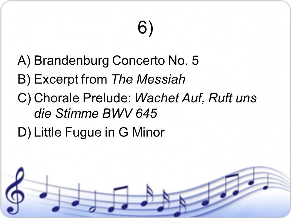 6) A)Brandenburg Concerto No. 5 B)Excerpt from The Messiah C)Chorale Prelude: Wachet Auf, Ruft uns die Stimme BWV 645 D)Little Fugue in G Minor