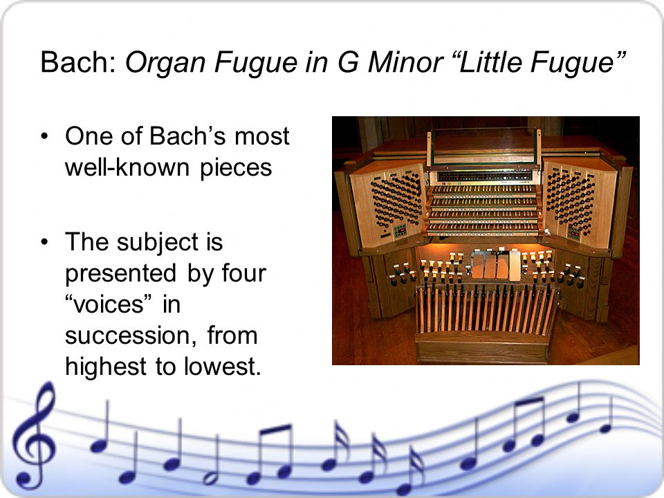 """Bach: Organ Fugue in G Minor """"Little Fugue"""" One of Bach's most well-known pieces The subject is presented by four """"voices"""" in succession, from highest"""