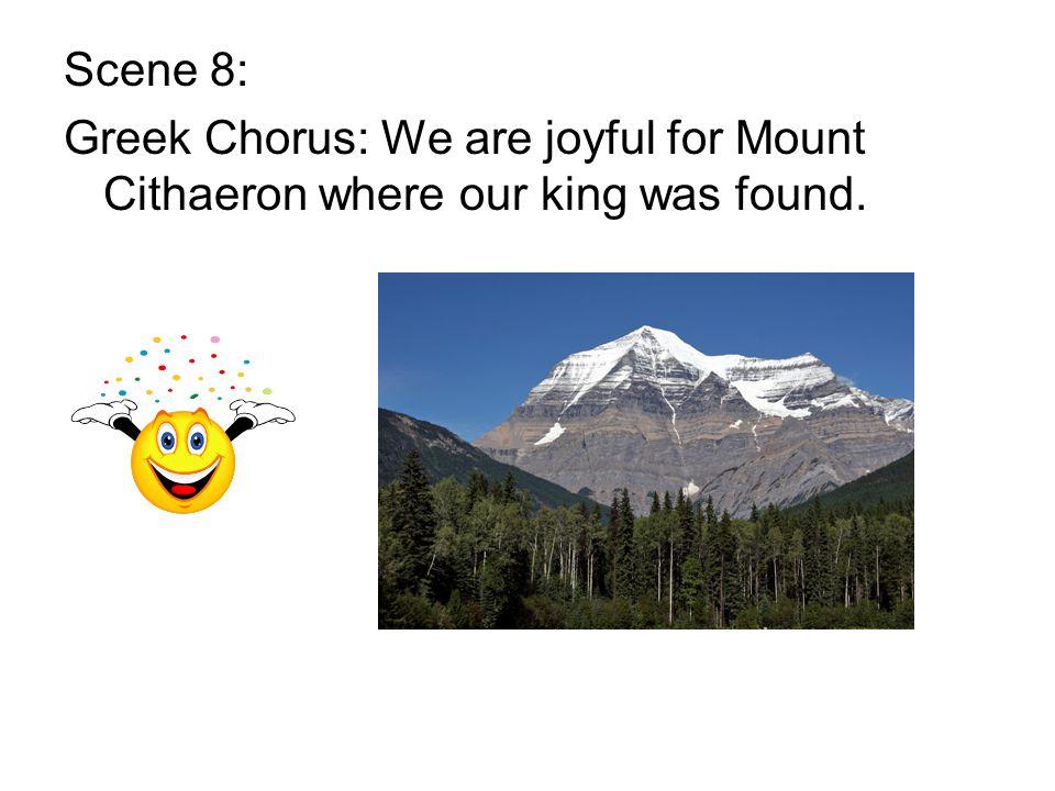 Scene 8: Greek Chorus: We are joyful for Mount Cithaeron where our king was found.