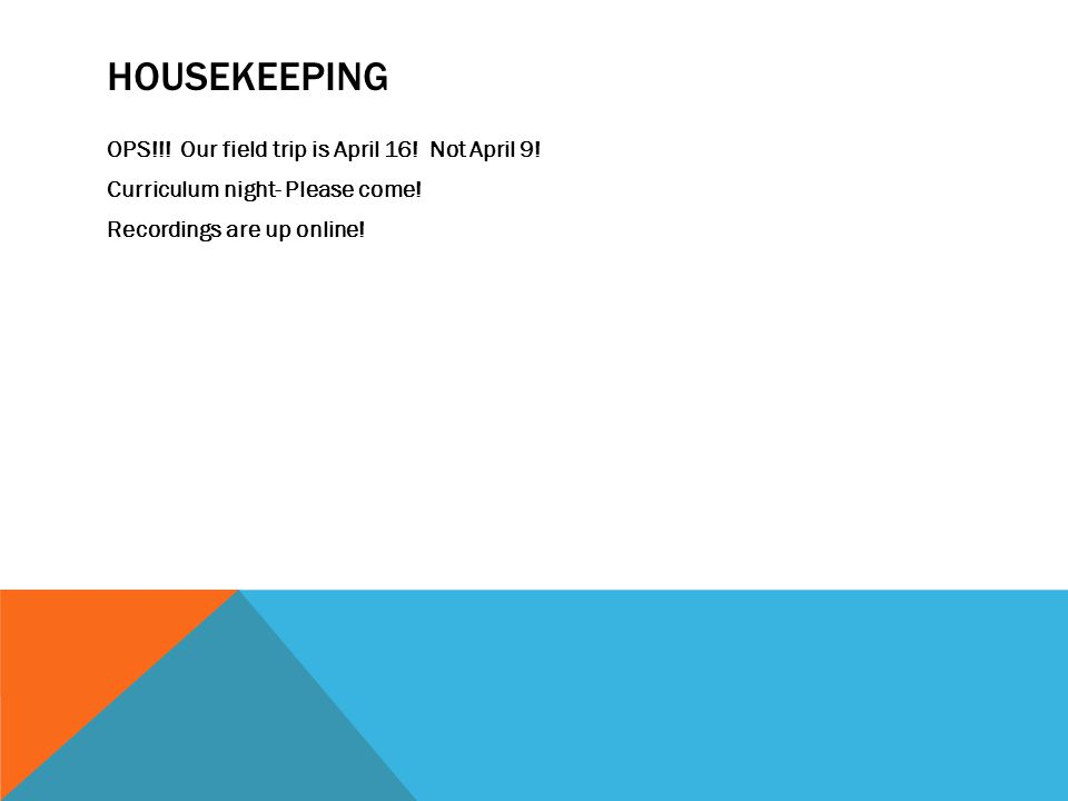 HOUSEKEEPING OPS!!. Our field trip is April 16. Not April 9.