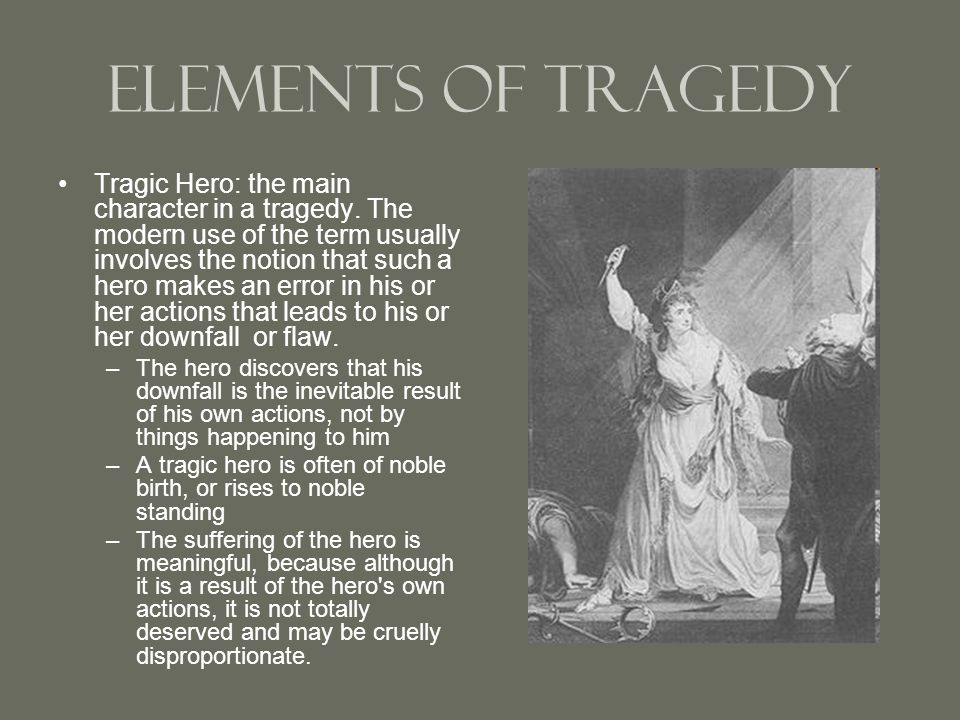 Elements of Tragedy Tragic Hero: the main character in a tragedy.