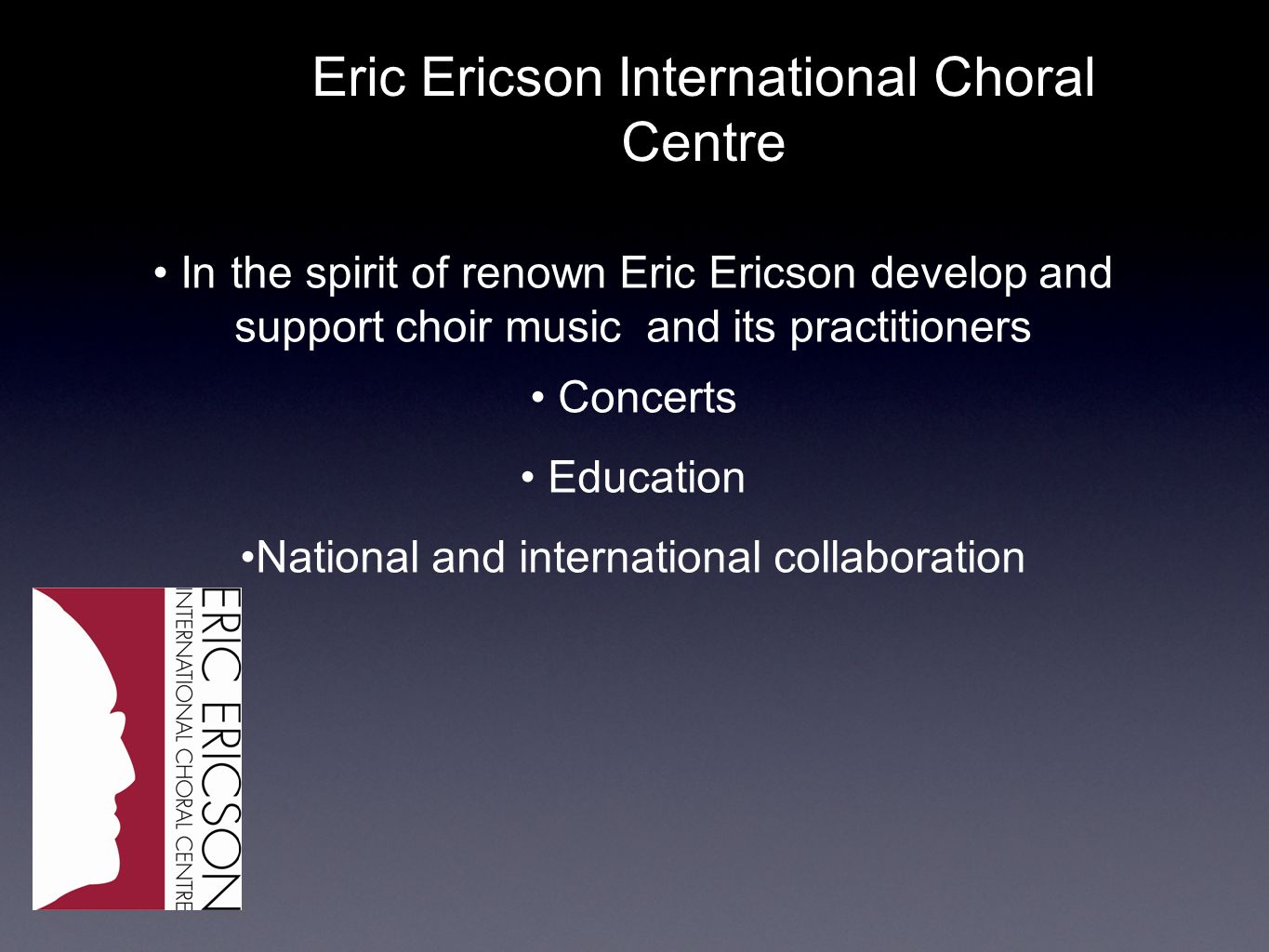 Eric Ericson International Choral Centre In the spirit of renown Eric Ericson develop and support choir music and its practitioners Concerts Education National and international collaboration