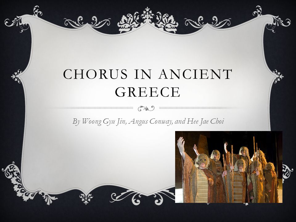 CHORUS IN ANCIENT GREECE By Woong Gyu Jin, Angus Conway, and Hee Jae Choi