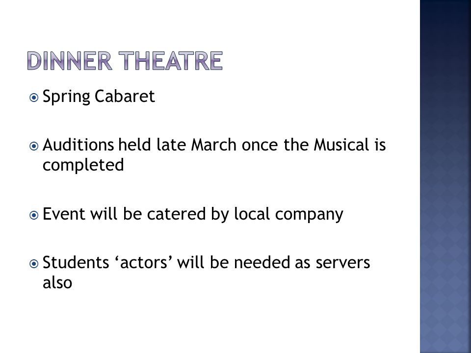  Spring Cabaret  Auditions held late March once the Musical is completed  Event will be catered by local company  Students 'actors' will be needed as servers also