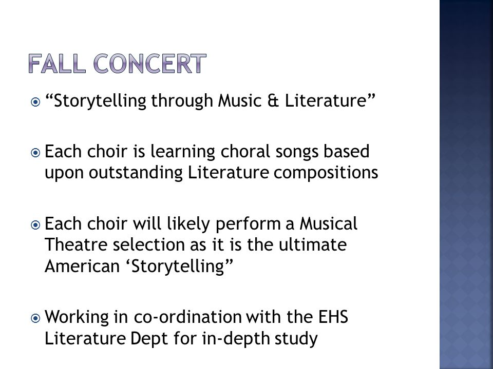  Storytelling through Music & Literature  Each choir is learning choral songs based upon outstanding Literature compositions  Each choir will likely perform a Musical Theatre selection as it is the ultimate American 'Storytelling  Working in co-ordination with the EHS Literature Dept for in-depth study