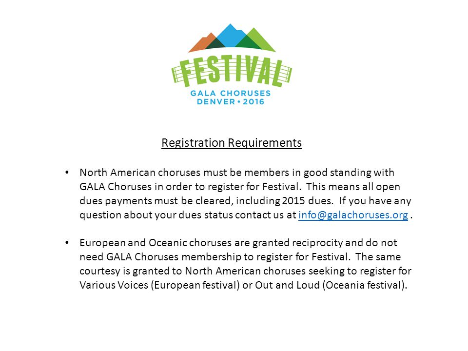 Registration Requirements North American choruses must be members in good standing with GALA Choruses in order to register for Festival.