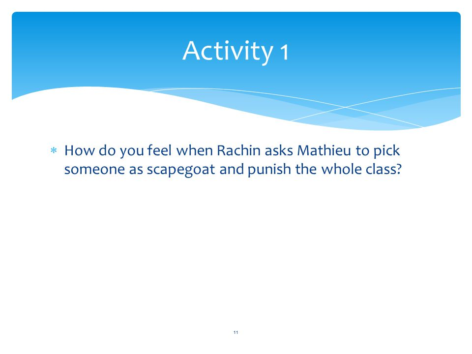  How do you feel when Rachin asks Mathieu to pick someone as scapegoat and punish the whole class? Activity 1 11