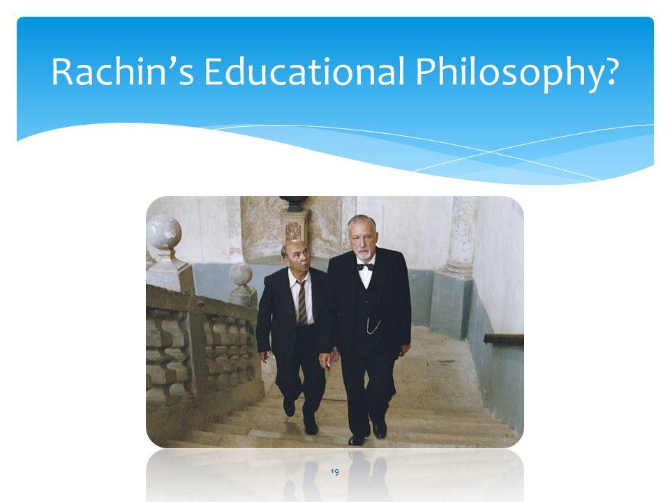 Rachin's Educational Philosophy? 19