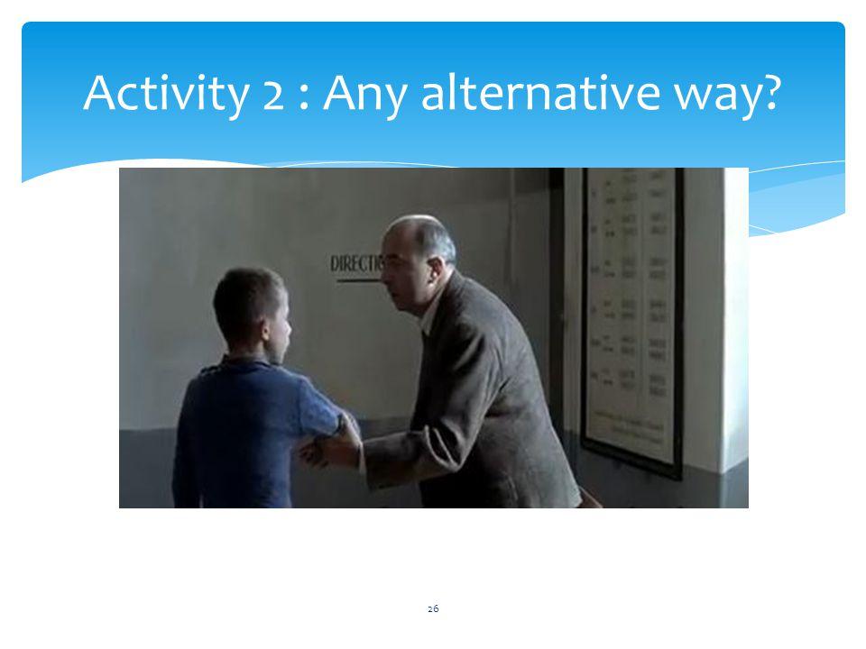 Activity 2 : Any alternative way? 26