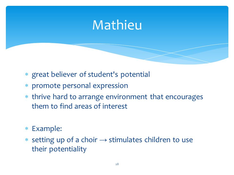 Mathieu  great believer of student's potential  promote personal expression  thrive hard to arrange environment that encourages them to find areas