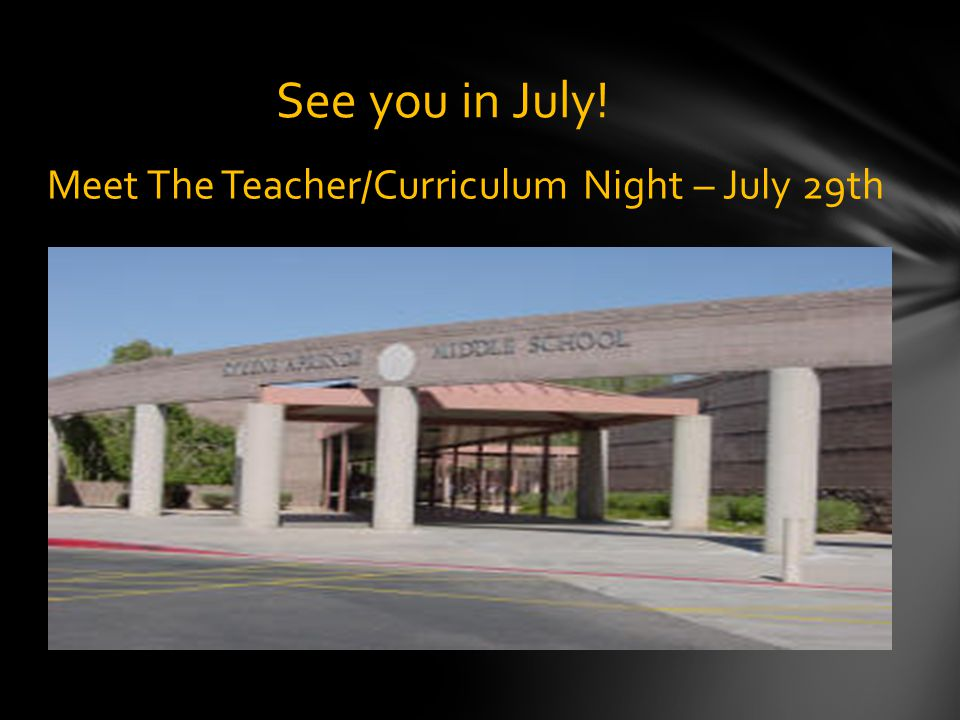 Meet The Teacher/Curriculum Night – July 29th See you in July!