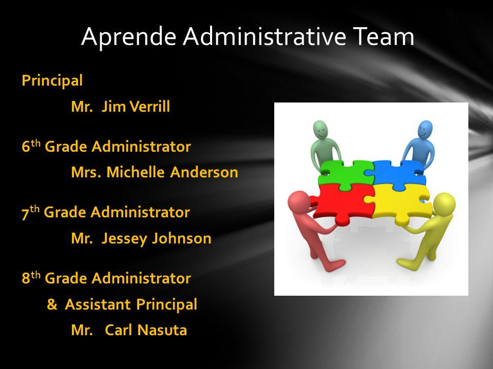 Aprende Administrative Team Principal Mr. Jim Verrill 6 th Grade Administrator Mrs. Michelle Anderson 7 th Grade Administrator Mr. Jessey Johnson 8 th