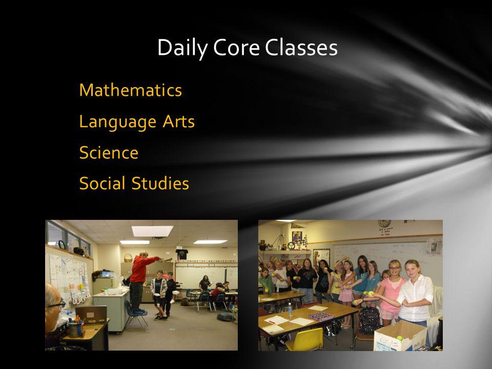 Daily Core Classes Mathematics Language Arts Science Social Studies