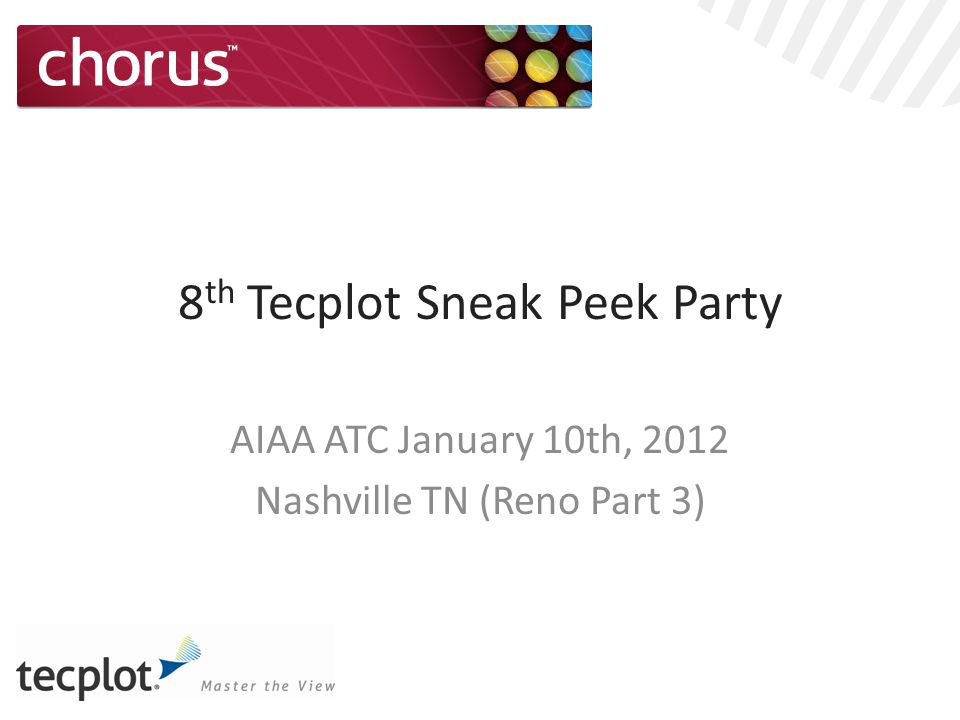 8 th Tecplot Sneak Peek Party AIAA ATC January 10th, 2012 Nashville TN (Reno Part 3)