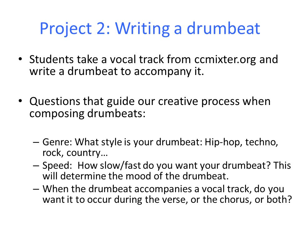 Project 2: Using the loops in GarageBand to write a song There are many decisions that guide my creative process while composing: – Do you want a regular beat in the music.