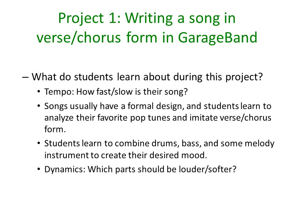 Project 1: Writing a song in verse/chorus form in GarageBand – GarageBand is a program that comes installed on every Mac.
