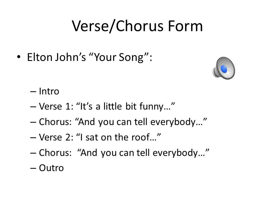 Verse/Chorus Form Popular music often is in Verse/Chorus form.