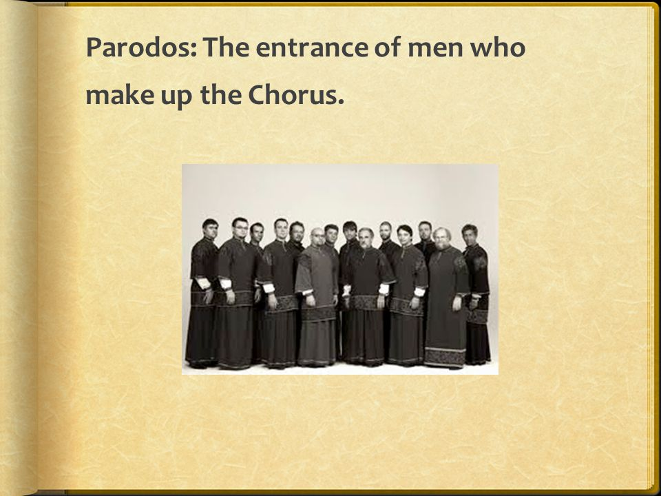 Parodos: The entrance of men who make up the Chorus.