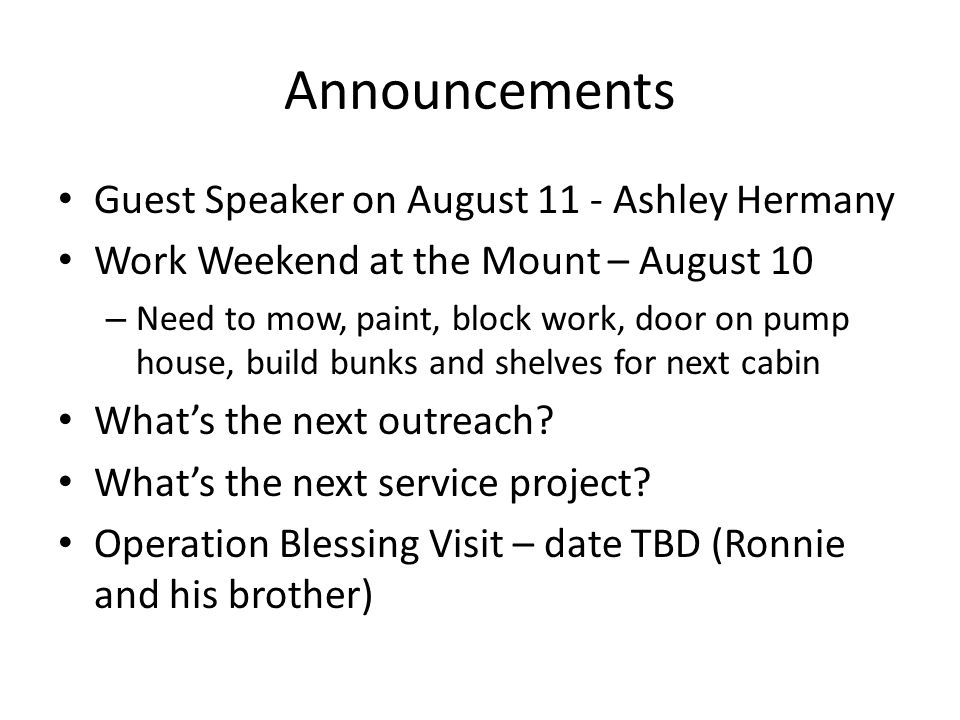 Announcements Guest Speaker on August 11 - Ashley Hermany Work Weekend at the Mount – August 10 – Need to mow, paint, block work, door on pump house,