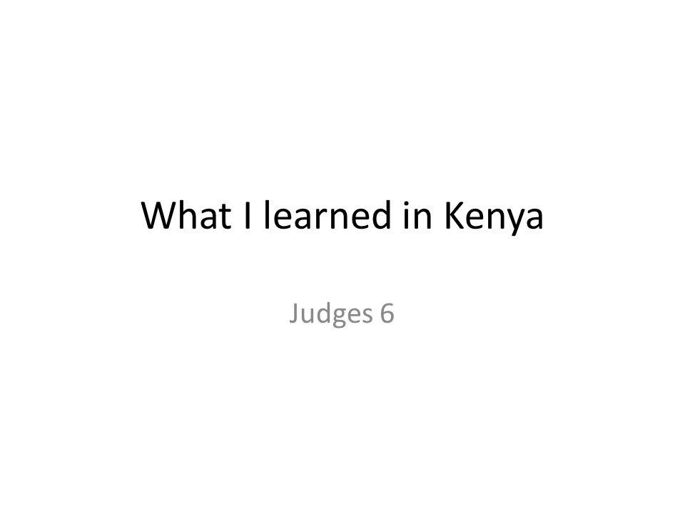What I learned in Kenya Judges 6