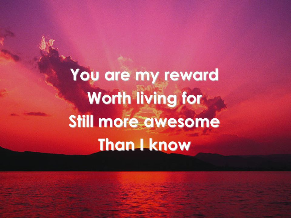 Holy My God You are worthy of all my Praise (2x) Chorus