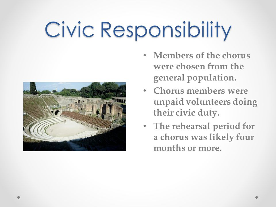 Civic Responsibility Members of the chorus were chosen from the general population. Chorus members were unpaid volunteers doing their civic duty. The