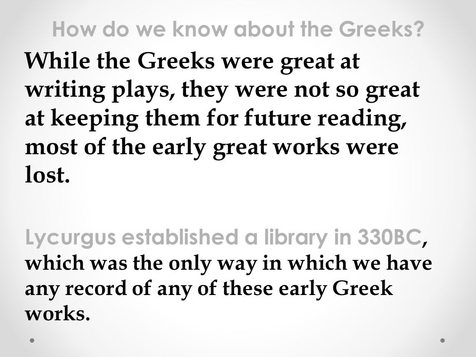 Lycurgus established a library in 330BC, which was the only way in which we have any record of any of these early Greek works. While the Greeks were g