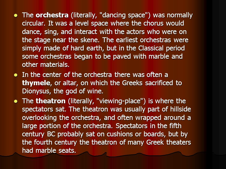 The orchestra (literally,