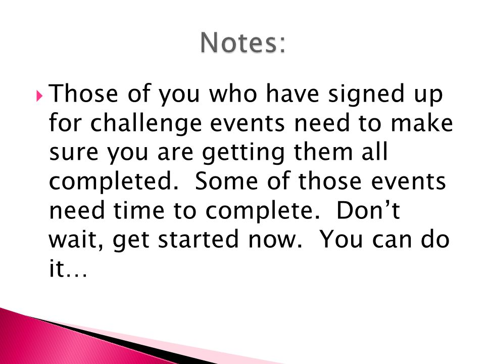  Those of you who have signed up for challenge events need to make sure you are getting them all completed.