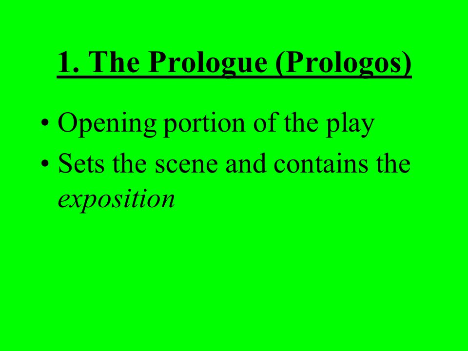 1. The Prologue (Prologos) Opening portion of the play Sets the scene and contains the exposition