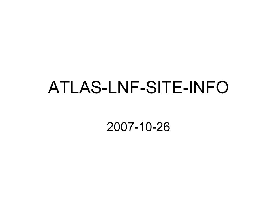 ATLAS-LNF-SITE-INFO 2007-10-26