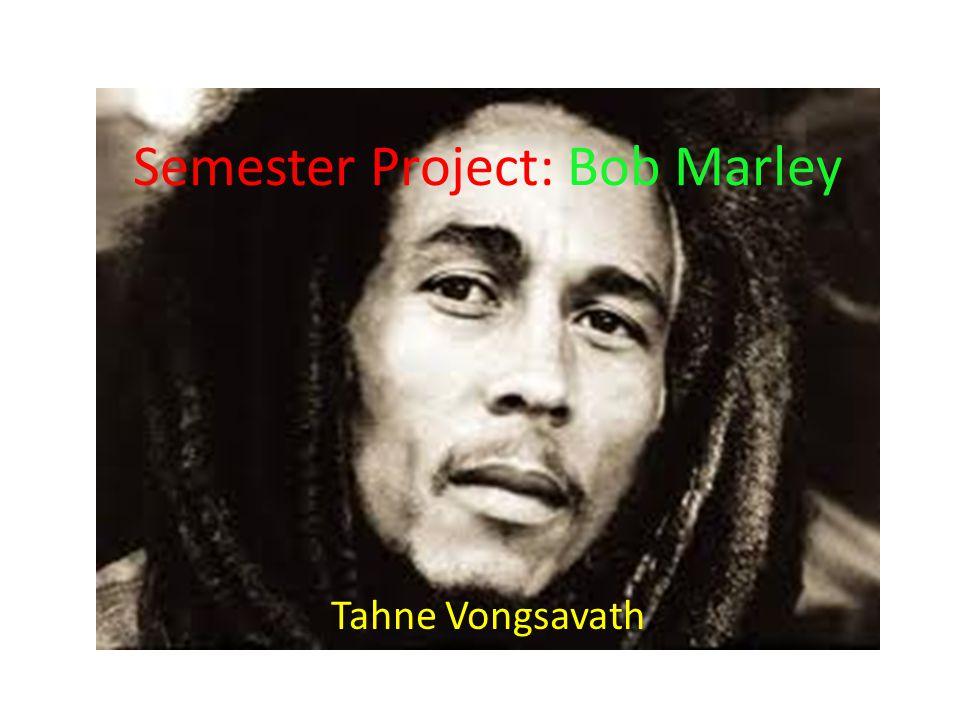 Semester Project: Bob Marley Tahne Vongsavath